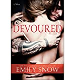 [ DEVOURED ] By Snow, Emily ( Author) 2013 [ Paperback ]