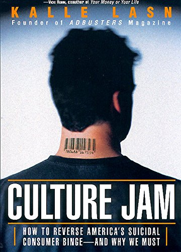 Culture Jam: How to Reverse America's Suicidal Consumer Binge--Any Why We Must: How to Reverse America's Suicidal Consumer Binge - and Why We Must