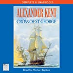 Cross of St George (       UNABRIDGED) by Alexander Kent Narrated by Michael Jayston