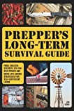 img - for Prepper's Long-Term Survival Guide: Food, Shelter, Security, Off-the-Grid Power and More Life-Saving Strategies for Self-Sufficient Living book / textbook / text book