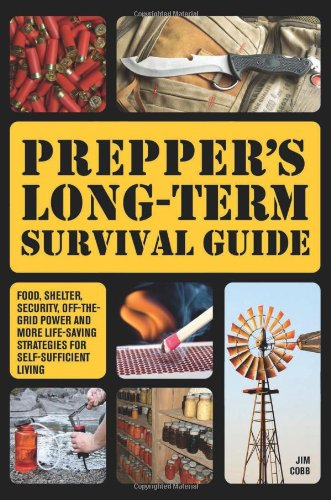 Prepper'S Long-Term Survival Guide: Food, Shelter, Security, Off-The-Grid Power And More Life-Saving Strategies For Self-Sufficient Living front-196972