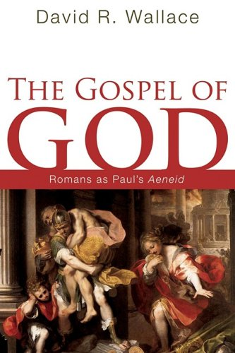 The Gospel of God: Romans as Paul's Aeneid, DAVID R. WALLACE