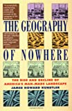 The Geography of Nowhere: The Rise and Decline of Americas Man-Made Landscape