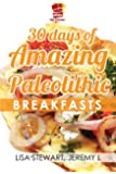 30 Days Of Amazing Paleolithic Breakfasts: Easy Gluten Free Recipes (Paleo Recipes Made Easy Book 1)