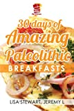 30 Days Of Amazing Paleolithic Breakfasts: Easy Gluten Free Recipes (Paleo Recipes Made Easy)