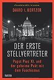 Der erste Stellvertreter: Papst Pius XI. und der geheime Pakt mit dem Faschismus