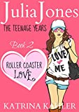 Julia Jones - The Teenage Years: Book 2 - Roller Coaster Love: - A Book for Teenage Girls (Julia Jones:The Teenage Years)
