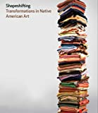 Shapeshifting: Transformations in Native American Art (Peabody Essex Museum)