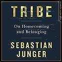 Tribe: On Homecoming and Belonging Hörbuch von Sebastian Junger Gesprochen von: Nick Landrum