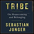 Tribe: On Homecoming and Belonging Hörbuch von Sebastian Junger Gesprochen von: Nick Landrum