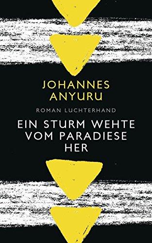 Johannes Anyuru: Ein Sturm wehte vom Paradiese her