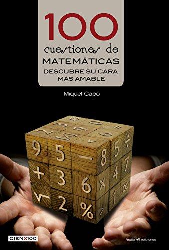 100 Cuestiones De Matemáticas. Descubre Su Cara Más Amable (Cien x 100)