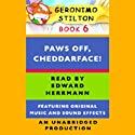Geronimo Stilton Book 6: Paws Off, Cheddarface! Audiobook by Geronimo Stilton Narrated by Edward Herrmann