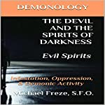 Demonology the Devil and the Spirits of Darkness: Evil Spirits: Infestation, Oppression, & Demonic Activity, Volume 6 | Michael Freze