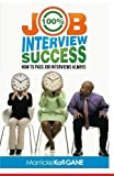img - for 100% JOB INTERVIEW Success: [How To Always Succeed At Job Interviews (Techniques, Dos & Don'ts, Interview Questions, How Interviewers think)] by Gane, Marricke Kofi, job interview Questions; Answering Inte (2014) Paperback book / textbook / text book