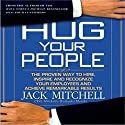 Hug Your People: The Proven Way to Hire, Inspire, and Recognize Your Employees Audiobook by Jack Mitchell Narrated by James Boles