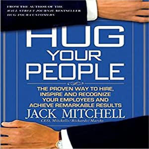 Hug Your People: The Proven Way to Hire, Inspire, and Recognize Your Employees | [Jack Mitchell]
