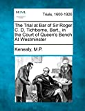 img - for The Trial at Bar of Sir Roger C. D. Tichborne, Bart., in the Court of Queen's Bench At Westminster book / textbook / text book