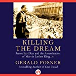 Killing the Dream: James Earl Ray and the Assassination of Martin Luther King, Jr. | Gerald Posner