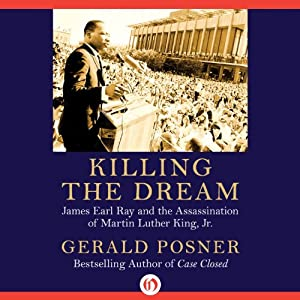 Killing the Dream: James Earl Ray and the Assassination of Martin Luther King, Jr. | [Gerald Posner]