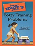 img - for The Pocket Idiot's Guide to Potty Training Problems by Schonwald, Alison D., Sheldon, George G. (2006) Paperback book / textbook / text book