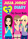 JULIA JONES DIARY: My Secret Bully - Book 2: Diary Book for Girls 9-12