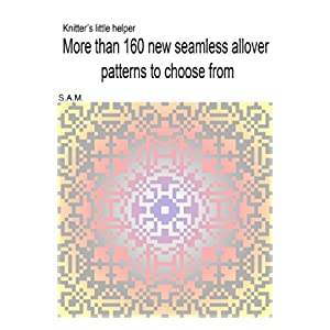 knitter's little helper: more than 160 new seamless allover patterns