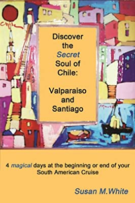 Discover the Secret Soul of Chile: Valparaiso and Santiago...4 magical days at the beginning or end of your South American Cruise