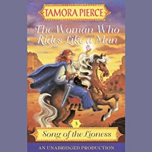 The Woman Who Rides Like a Man: Song of the Lioness, Book 3 | [Tamora Pierce]