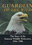 Guardian of the Wild: The Story of the National Wildlife Federation, 1936-1986 (0253326052) by Allen, Thomas B.