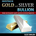 Investing in Gold and Silver Bullion: The Ultimate Safe Haven Investments (       UNABRIDGED) by Alex Uwajeh Narrated by Robert Hendricks