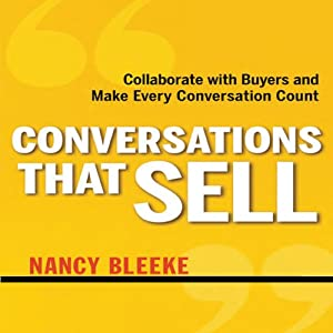Conversations That Sell: Collaborate with Buyers and Make Every Conversation Count | [Nancy Bleeke]