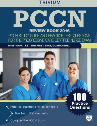 PCCN Review Book 2016: PCCN Study Guide and Practice Test Questions for the Progressive Care Certified Nurse Exam
