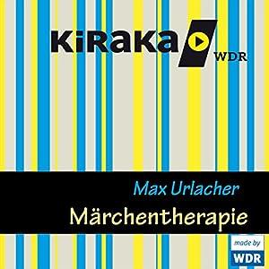 Märchentherapie Hörspiel von Max Urlacher Gesprochen von: Marie-Luise Marjan, Kathrin Angerer, Jens Wawrczek, Arved Birnbaum, Daniel Wiemer