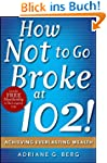 How Not to Go Broke at 102!: Achievin...