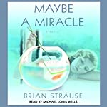 Maybe a Miracle: A Novel | Brian Strause