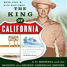 The King of California: J.G. Boswell and the Making of a Secret American Empire (       UNABRIDGED) by Mark Arax, Rick Wartzman Narrated by James Patrick Cronin