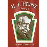 H. J. Heinz: A Biography ~ Quentin R. Skrabec