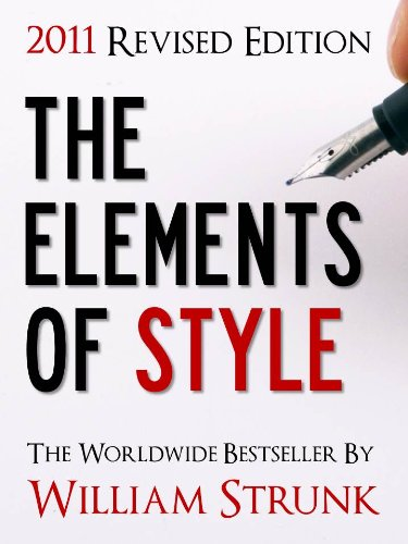 THE ELEMENTS OF STYLE (UPDATED 2011 EDITION) The All-Time Bestselling Book on Writing English Newly Edited (Special 2011 Edition) BY WILLIAM STRUNK, JUNIOR ... Style OVER 10 MILLION COPIES SOLD! [Revised]