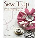 Sew It Up: A Modern Manual of Practical and Decorative Sewing Techniquesby Ruth Singer
