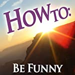 How to Be Funny |  How To: Audiobooks