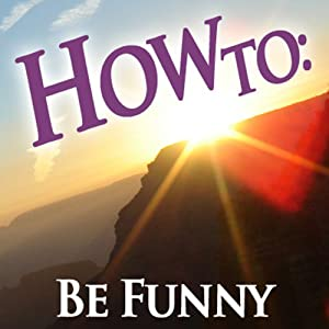 How to Be Funny | [How To: Audiobooks]
