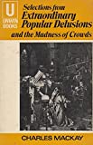 Extraordinary Popular Delusions and the Madness of Crowds: Selections (U.Books) (0049020021) by Mackay, Charles