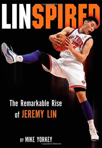 Linspired: The Remarkable Rise of Jeremy Lin, Yorkey, Mike