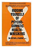 img - for Ridding Yourself of Psychosomatic Health-Wreckers [By] Alfred J. Cantor book / textbook / text book