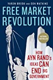 Free Market Revolution: How Ayn Rands Ideas Can End Big Government
