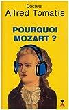 echange, troc Alfred Tomatis - Pourquoi Mozart?