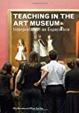 Teaching in the Art Museum: Interpretation as Experience