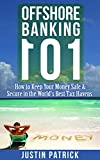 Offshore Banking 101: How to Keep Your Money Safe and Secure in the Worlds Best Tax Havens