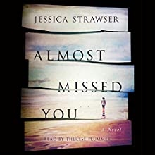 Almost Missed You: A Novel Audiobook by Jessica Strawser Narrated by Therese Plummer
